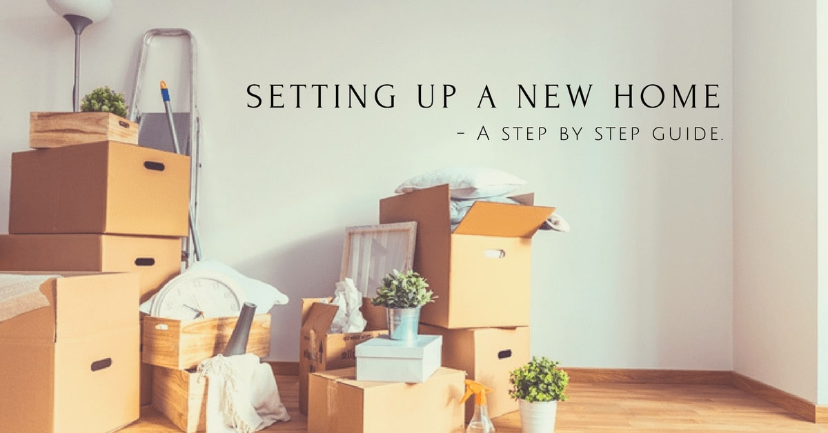 Setting up a new home - A step by step guide.